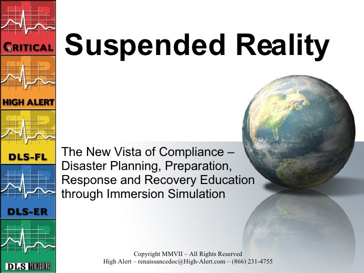 Suspended Reality The New Vista of Compliance – Disaster Planning, Preparation, Response and Recovery Education through Im...