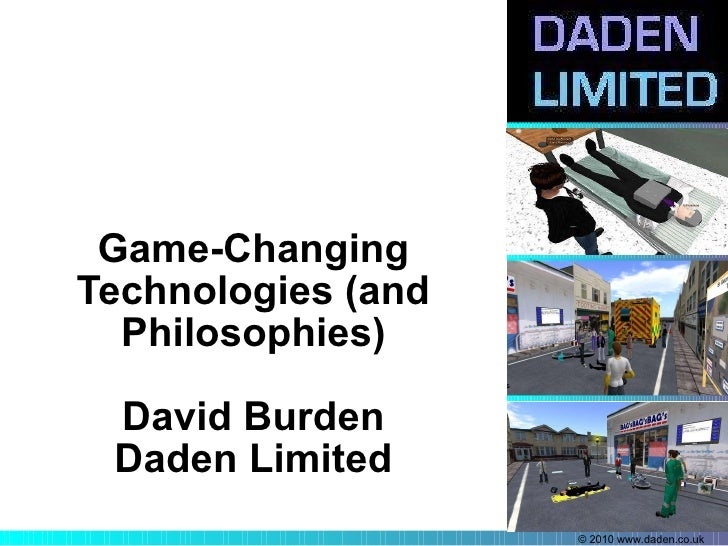 Game-Changing Technologies (and Philosophies) David Burden Daden Limited