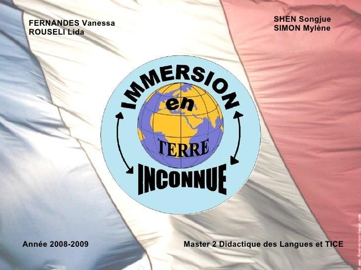 FERNANDES Vanessa ROUSELI Lida Année 2008-2009 Master 2 Didactique des Langues et TICE SHEN Songjue SIMON Mylène