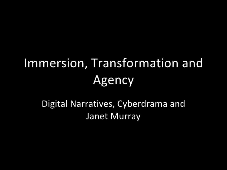 Immersion, Transformation and Agency Digital Narratives, Cyberdrama and Janet Murray