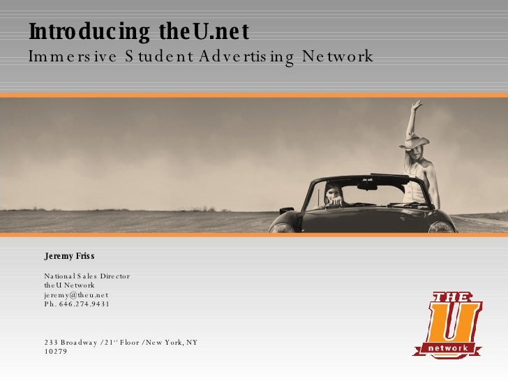 Jeremy Friss National Sales Director theU Network [email_address] Ph. 646.274.9431 233 Broadway / 21 st  Floor / New York,...