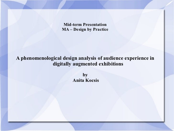 Mid-term Presentation MA – Design by Practice A phenomenological design analysis of audience experience in digitally augme...