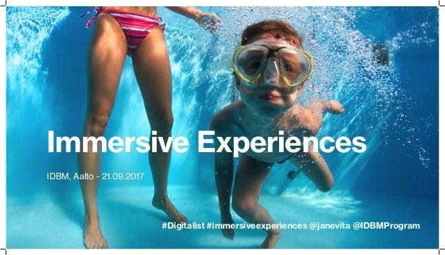Immersive Experiences IDBM, Aalto - 21.09.2017 #Digitalist #immersiveexperiences @janevita @IDBMProgram