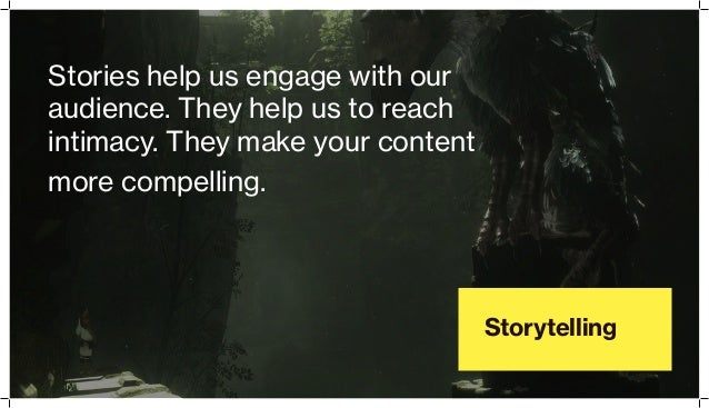 Storytelling Stories help us engage with our audience. They help us to reach intimacy. They make your content more compell...