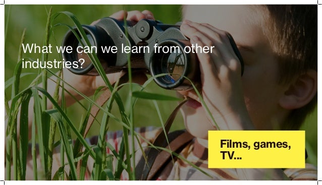Films, games, TV... What we can we learn from other industries?