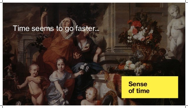 Sense of time Time seems to go faster...