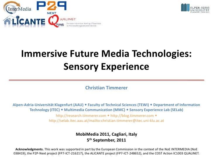 Immersive Future Media Technologies: Sensory Experience<br />Christian Timmerer<br />Alpen-Adria-Universität Klagenfurt (A...