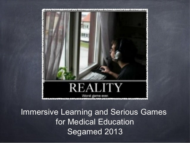Immersive Learning and Serious Games for Medical Education Segamed 2013