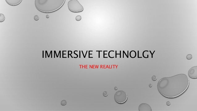 IMMERSIVE TECHNOLGY THE NEW REALITY