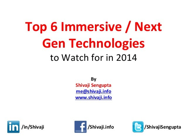 Top  6  Immersive  /  Next   Gen  Technologies     to  Watch  for  in  2014      By   Shivaj...