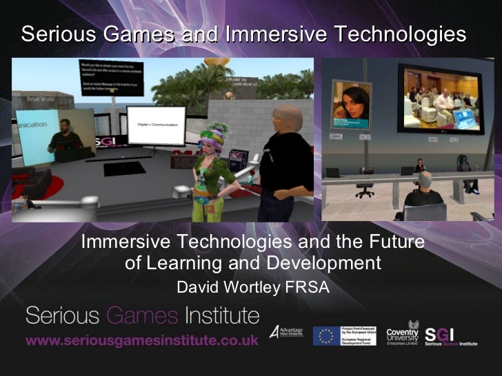 Serious Games and Immersive Technologies Immersive Technologies and the Future of Learning and Development David Wortley F...