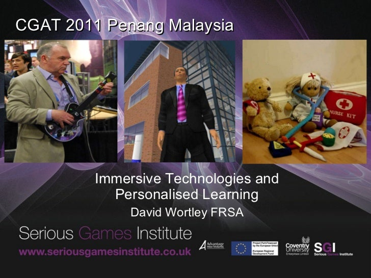 CGAT 2011 Penang Malaysia Immersive Technologies and Personalised Learning David Wortley FRSA