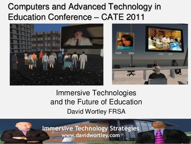 Immersive Technology Strategies www.davidwortley.com Computers and Advanced Technology in Education Conference – CATE 2011...