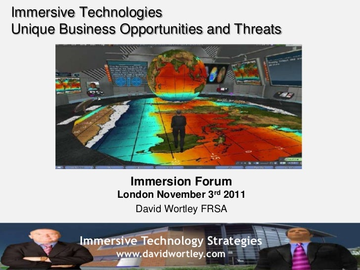 Immersive TechnologiesUnique Business Opportunities and Threats                  Immersion Forum                London Nov...