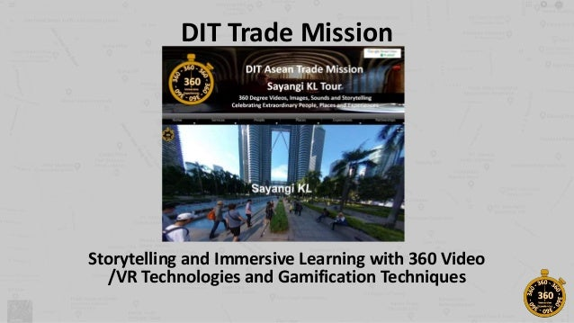 DIT Trade Mission Storytelling and Immersive Learning with 360 Video /VR Technologies and Gamification Techniques