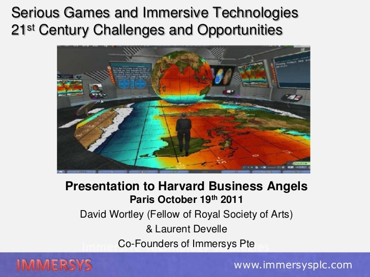 Serious Games and Immersive Technologies21st Century Challenges and Opportunities       Presentation to Harvard Business A...