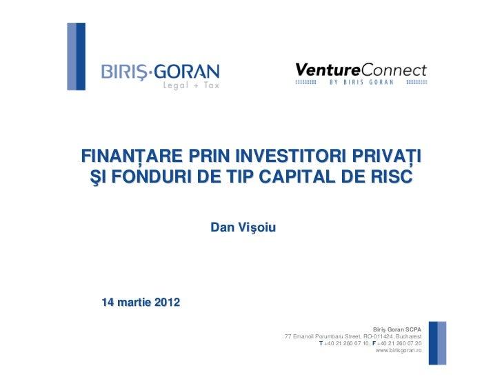FINAN ARE PRIN INVESTITORI PRIVA I ŞI FONDURI DE TIP CAPITAL DE RISC                   Dan Vişoiu  14 martie 2012         ...