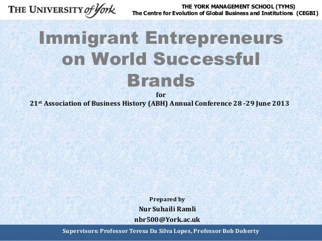 Immigrant Entrepreneurs on World Successful Brands Prepared by Nur Suhaili Ramli nbr500@York.ac.uk THE YORK MANAGEMENT SCH...