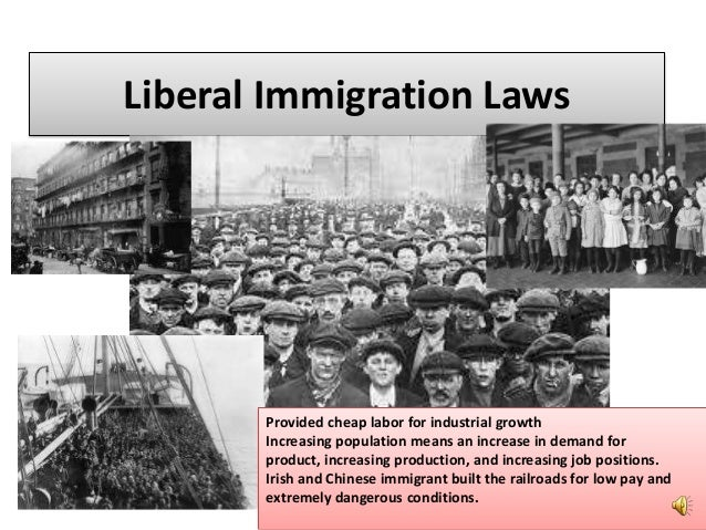 Liberal Immigration LawsProvided cheap labor for industrial growthIncreasing population means an increase in demand forpro...