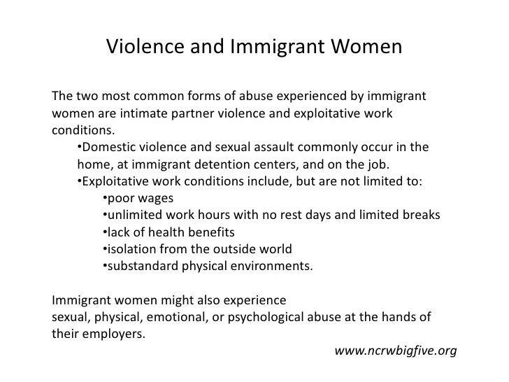 Violence and Immigrant WomenThe two most common forms of abuse experienced by immigrantwomen are intimate partner violence...