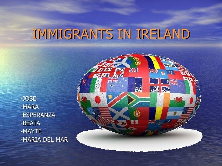 IMMIGRANTS IN IRELAND -JOSE -MARA -ESPERANZA -BEATA -MAYTE -MARIA DEL MAR