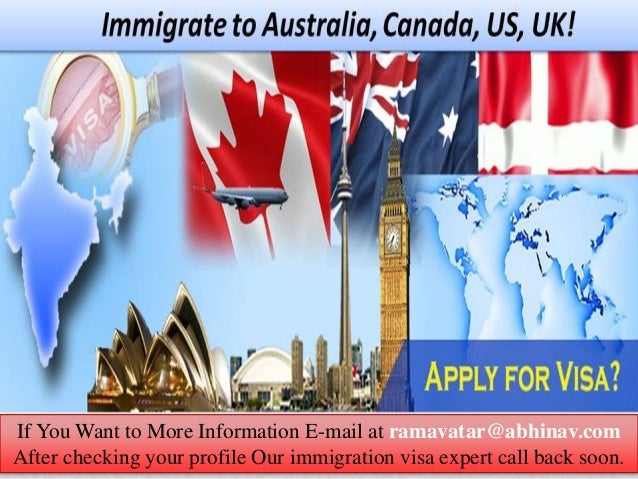If You Want to More Information E-mail at ramavatar@abhinav.com After checking your profile Our immigration visa expert ca...