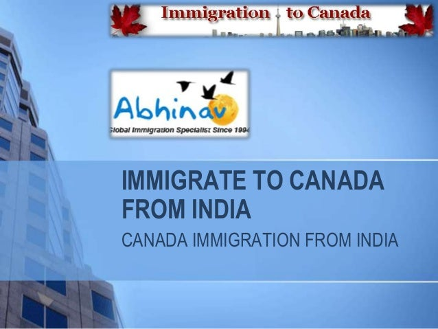 IMMIGRATE TO CANADA FROM INDIA CANADA IMMIGRATION FROM INDIA