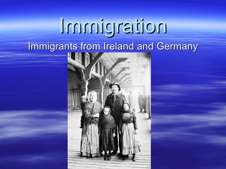 Immigration Immigrants from Ireland and Germany
