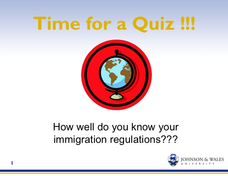 Time for a Quiz !!! How well do you know your immigration regulations???