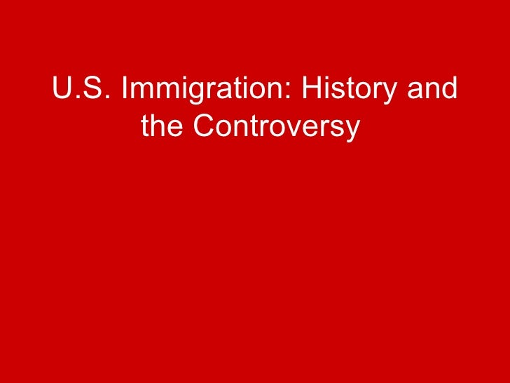 U.S. Immigration: History and the Controversy