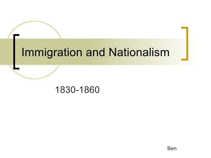 Immigration and Nationalism 1830-1860 Ben