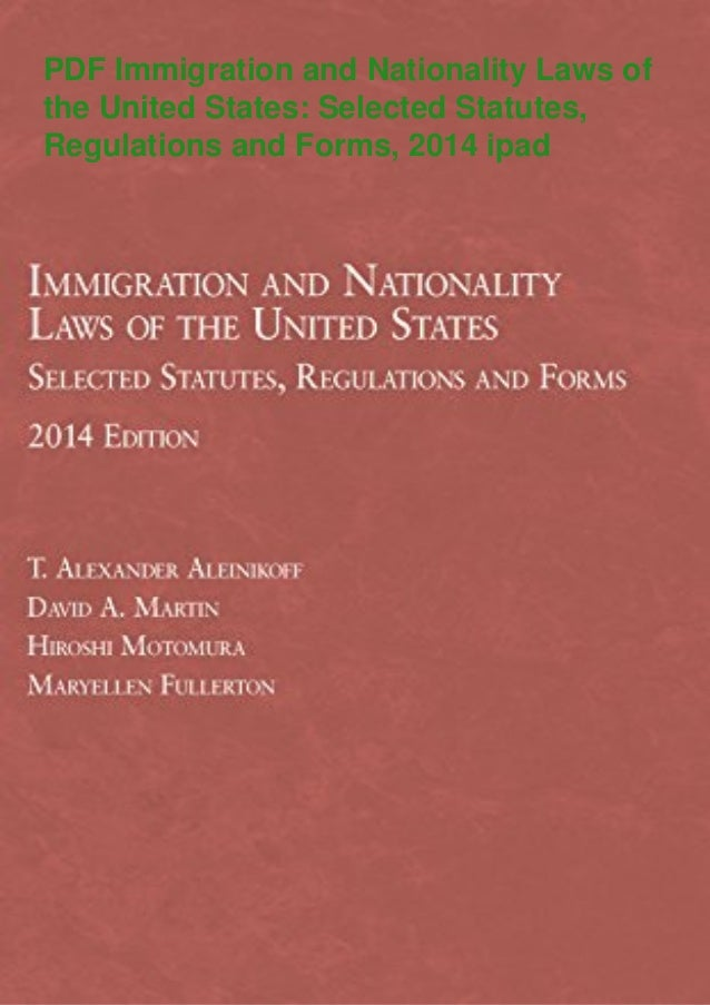 PDF Immigration and Nationality Laws of the United States: Selected Statutes, Regulations and Forms, 2014 ipad
