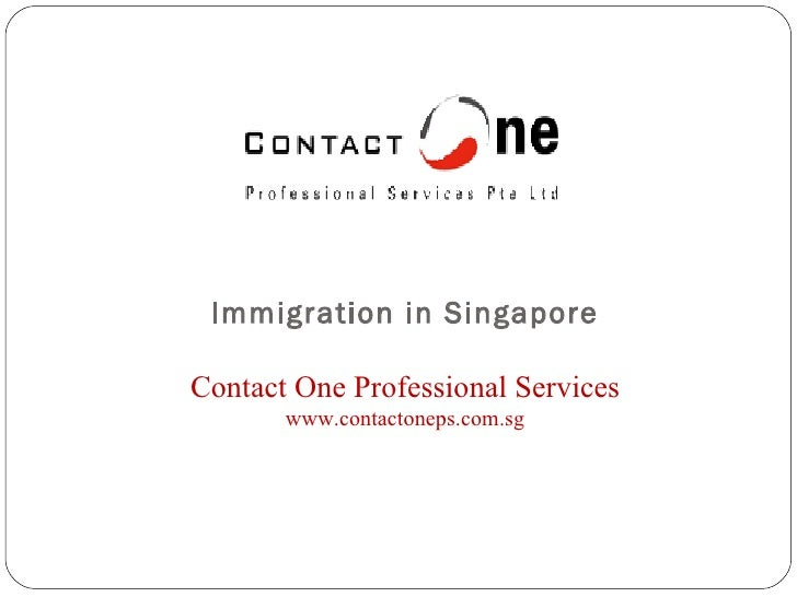 Immigration in Singapore Contact One Professional Services www.contactoneps.com.sg