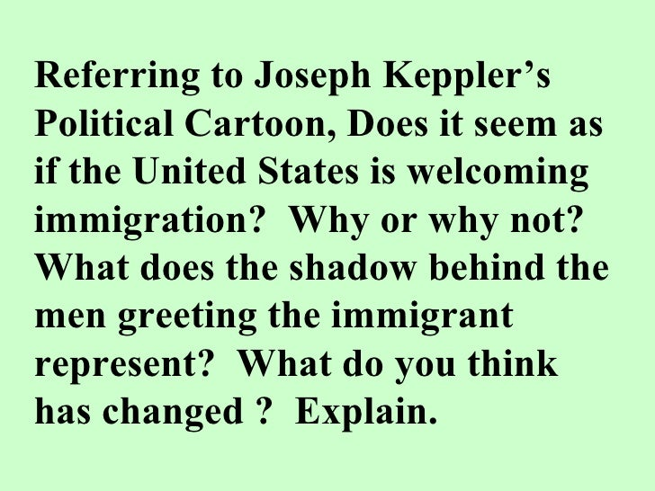 Referring to Joseph Keppler's Political Cartoon, Does it seem as if the United States is welcoming immigration?  Why or wh...
