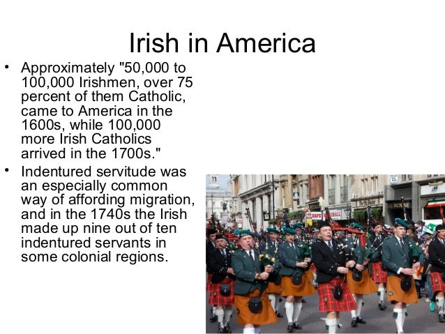 Irish in America • Irish immigration had greatly increased beginning in the 1820s due to the need for labor in canal build...