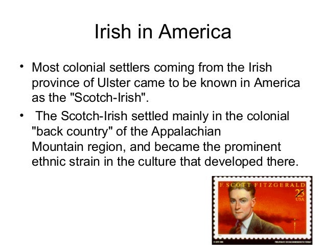 Irish in America • From 1820 to 1860, 1,956,557 Irish arrived, 75% of these after the Great Irish Famine (or The Great Hun...