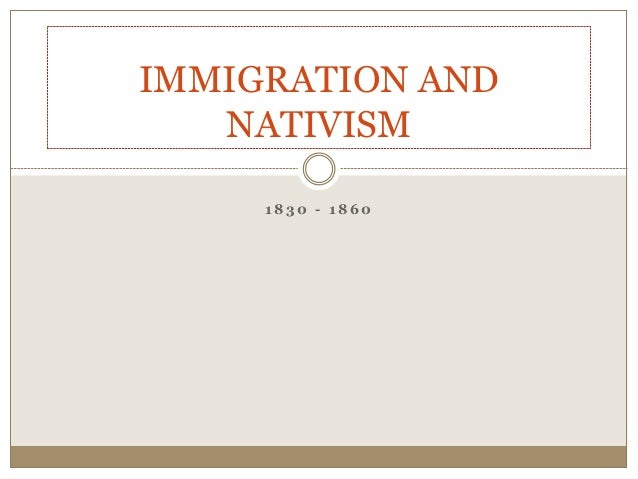 1 8 3 0 - 1 8 6 0 IMMIGRATION AND NATIVISM