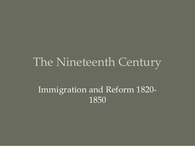 The Nineteenth CenturyImmigration and Reform 1820-            1850