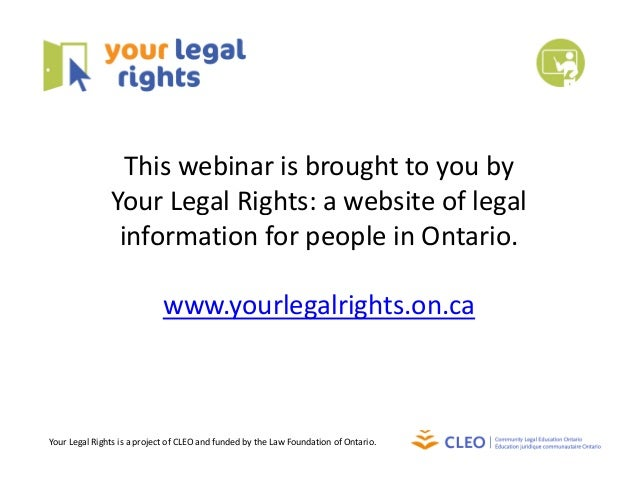 This webinar is brought to you by  Your Legal Rights: a website of legal  information for people in Ontario. www.yourlegal...