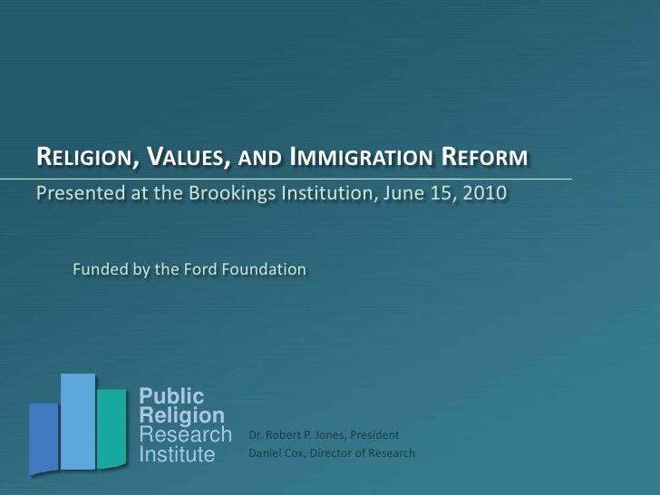 Religion, Values, and Immigration Reform<br />Presented at the Brookings Institution, June 15, 2010<br />Funded by the For...
