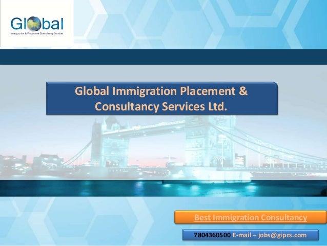 Best Immigration Consultancy Global Immigration Placement & Consultancy Services Ltd. 7804360500 E-mail – jobs@gipcs.com