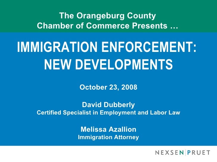 The Orangeburg County   Chamber of Commerce Presents …  IMMIGRATION ENFORCEMENT:     NEW DEVELOPMENTS                 Octo...