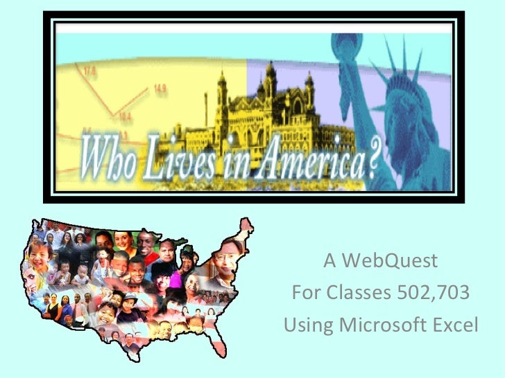 A WebQuest For Classes 502,703Using Microsoft Excel