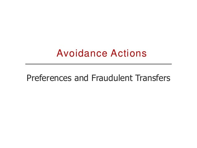 Definition of a Preference 1. There must be a transfer of property to or the benefit of the creditor; 2. The transfer must...