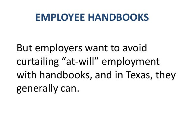 EMPLOYEE HANDBOOKS Without such agreement the employee cannot reasonably expect to limit the employer's right to terminate...