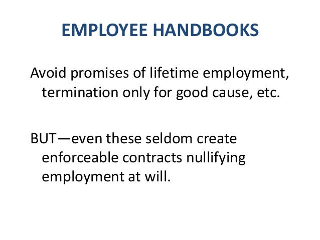 """EMPLOYEE HANDBOOKS NLRB, however, frowns on too-broad at will disclaimers. e.g.: """"I further agree that the at-will employm..."""