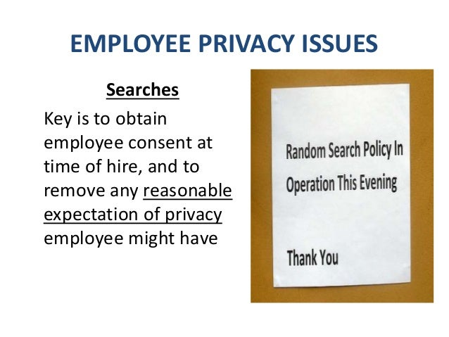 EMPLOYEE PRIVACY ISSUES Examples of video monitoring which got employers into trouble: • Employer put video cameras in wom...