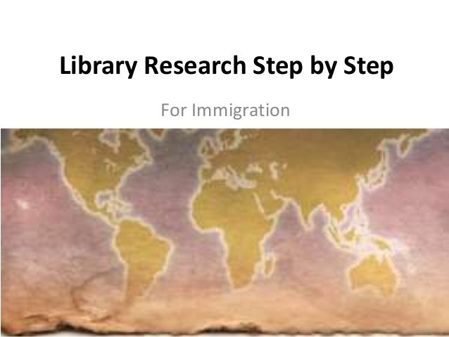 Library Research Step by Step For Immigration