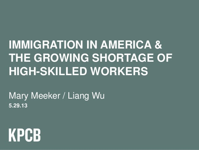 1Mary Meeker / Liang Wu5.29.13IMMIGRATION IN AMERICA &THE GROWING SHORTAGE OFHIGH-SKILLED WORKERS