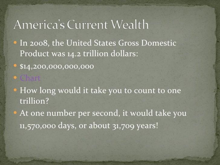<ul><li>In 2008, the United States Gross Domestic Product was 14.2 trillion dollars: </li></ul><ul><li>$14,200,000,000,000...